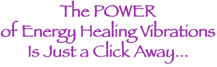 The POWER of Energy Healing Vibrations is Just a Click Away...
